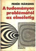 A tudományos problémától az elméletig - Hársing László, Fehér Márta