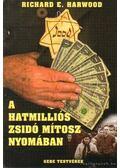 A hatmilliós zsidó mítosz nyomában - Harwood, Richard E.