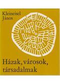 Házak, városok, társadalmak - Kleineisel János