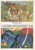 A modern képzőművészet útjai (reprint) - Hevesy Iván