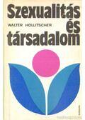 Szexualitás és társadalom - Hollitscher,Walter