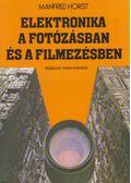 Elektronika a fotózásban és a filmezésben - Horst, Manfred