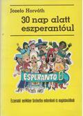 30 nap alatt eszperantóul - Horváth, Jozefo
