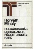 Polgárosodás, liberalizmus, függetlenségi harc - Horváth Mihály