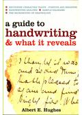A Guide to Handwriting & What It Reveals - Hughes, Albert E.