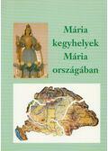 Mária kegyhelyek Mária országában - Ipolyvölgyi Németh J. Krizosztom