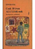 Csak 18 éven ALULIAK-nak - Ipper Pál