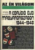 A koalíció évei Magyarországon 1944-1948 - Izsák Lajos