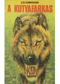A kutyafarkas - J. O. Curwood