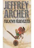 Tucatnyi félrevezetés - Jeffrey Archer