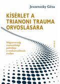 Kísérlet a trianoni trauma orvoslására - Jeszenszky Géza