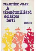 A tizenötmilliárd dolláros férfi - Jilek, Frantisek