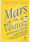 Mars és Vénusz mindennapi harcai - John Gray Ph. D.