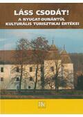 Láss csodát! A Nyugat-Dunántúl kulturális turisztikai értékei - Jósa Judit, Kukor Ferenc
