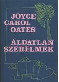 Áldatlan szerelmek - Joyce Carol Oates