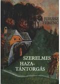 Szerelmes hazatántorgás - Juhász Ferenc