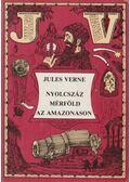 Nyolcszáz mérföld az Amazonason - Jules Verne