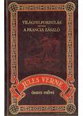 Világfelfordulás / A francia zászló - Jules Verne