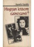 Hogyan lettem színésznő? - Karády Katalin