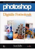 Photoshop digitális fotósoknak - Kelby, Scott