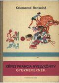 Képes francia nyelvkönyv gyermekeknek - Kelemen Tiborné, Renkei Lászlóné