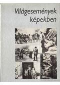 Világesemények képekben - Keleti Éva (szerk.)
