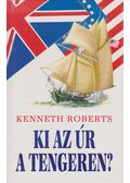 Ki az úr a tengeren? - Kenneth Roberts