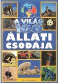 A világ 100 állati csodája - Diana Briscoe, Andrew Charman