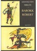Barokk Róbert - Szentkuthy Miklós