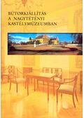 Bútorkiállítás a Nagytétényi Kastélymúzeumban - Király Elvira
