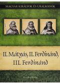 II. Mátyás, II. Ferdinánd, III. Ferdinánd - Kiss-Béry Miklós