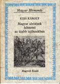Magyar alvitézek hőstettei az újabb üdőszakban - Kiss Károly