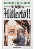 Ne féljünk Hitlertől! - Knopp, Guido