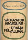 Változatok hegedűre - Dráma félvállról - Kolozsvári Grandpierre Emil