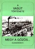 A vasút története - Megy a gőzös... - Koltai Györgyné
