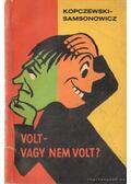 Volt - vagy nem volt? - Kopczewski, Jan ST., Samsonowicz, Henryk