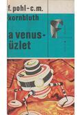 A Venus-üzlet - Kornbluth, C. M., Pohl, F.