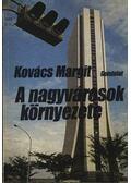 A nagyvárosok környezete - Kovács Margit