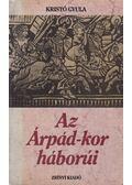 Az Árpád-kor háborúi - Kristó Gyula