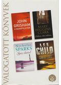 A manipulátor / Otthon, édes otthon... / Igaz Hittel / Csak egy lövés - Lee Child, Mary Higgins Clark, John Grisham, Nicholas Sparks