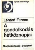 A gondolkodás hétköznapjai - Lénárd Ferenc