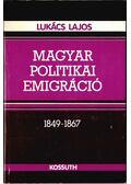 Magyar politikai emigráció 1849-1867 - Lukács Lajos
