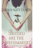 Blessed are the Cheesemakers - Lynch, Sarah-Kate