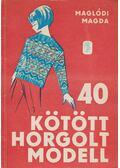 40 kötött horgolt modell - Maglódi Magda