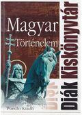 Magyar történelem (Diák Kiskönyvtár)
