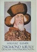 Zsigmond király uralma Magyarországon - Mályusz Elemér