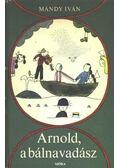 Arnold a bálnavadász - Mándy Iván