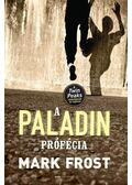A PALADIN-PRÓFÉCIA - Mark Frost
