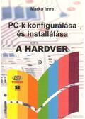PC-k konfigurálása és installálása - A hardver - Markó Imre