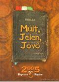 Múlt, Jelen, Jövő Baptista naptár 2005. - Marosi Nagy Lajos
